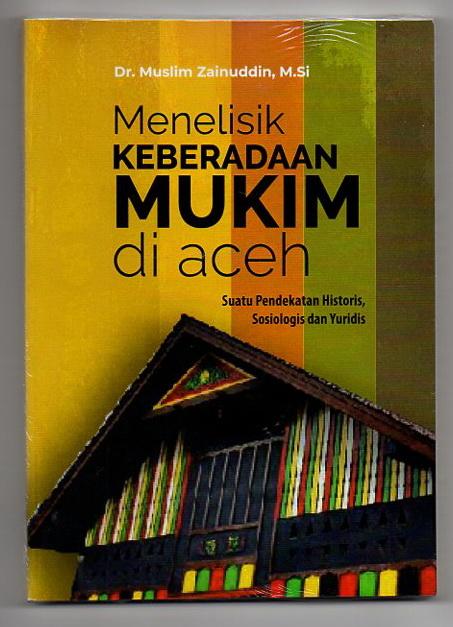 <strong>Muslim Zainuddin<br><em>Menelisik Keberadaan Mukim di Aceh</em></strong>